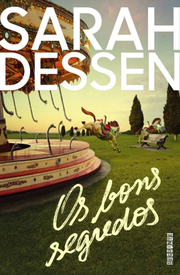 Os bons segredos, de Sarah Dessen - @editoraseguinte