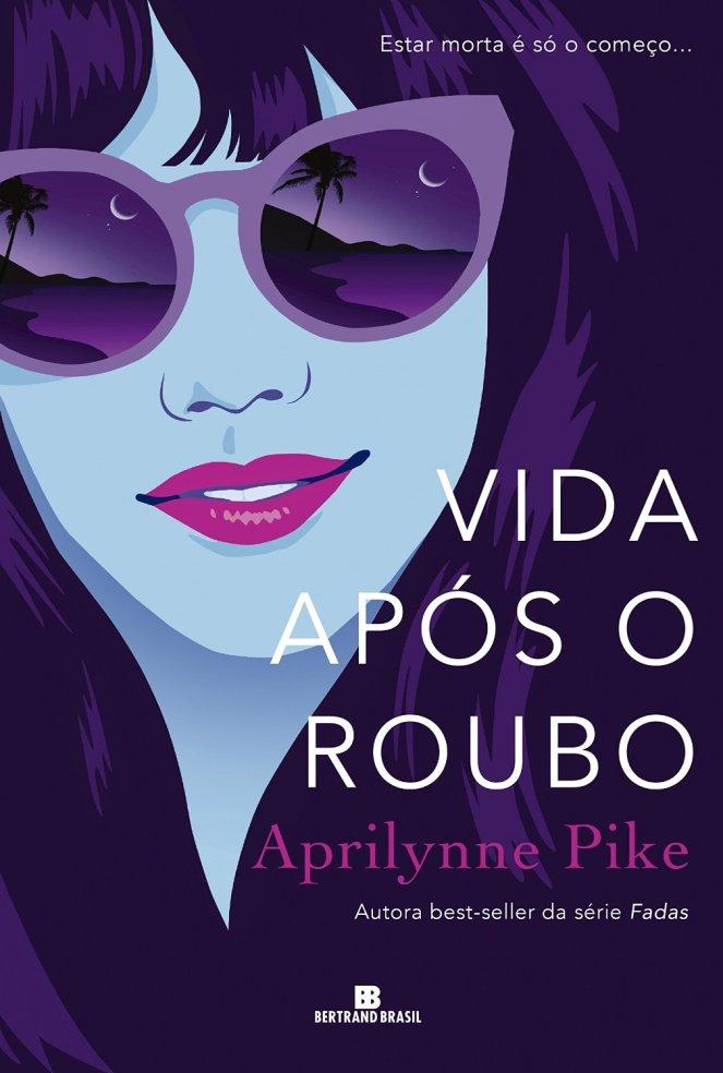 Vida Após o Roubo, de Aprilynne Pike - @BertrandBrasil