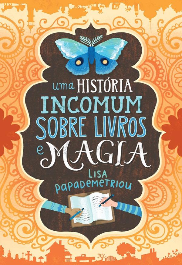 Uma História Incomum sobre Livros e Magia - Lisa Papademetriou