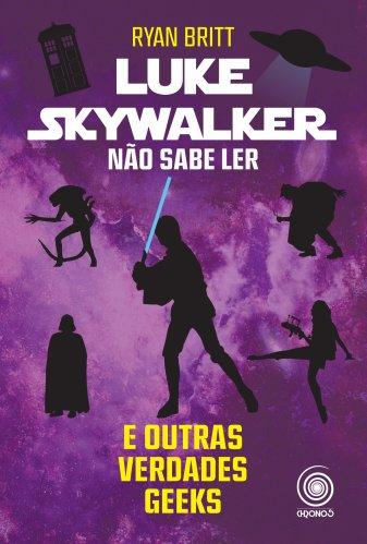 Luke Skywalker nao sabe ler e outras verdades geek