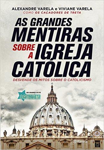 as-grandes-mentiras-sobre-a-igreja-catolica